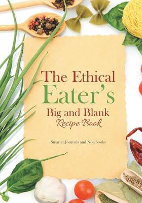 The Ethical Eater's Big and Blank Recipe Book (Paperback)