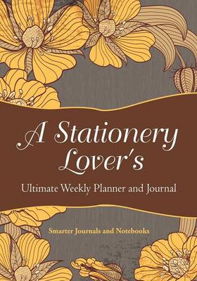A Stationery Lover's Ultimate Weekly Planner and Journal (Paperback)