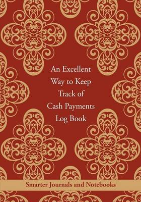 An Excellent Way to Keep Track of Cash Payments Log Book (Paperback)