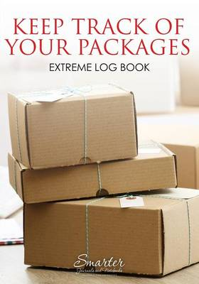 Keep Track of Your Packages Extreme Log Book (Paperback)