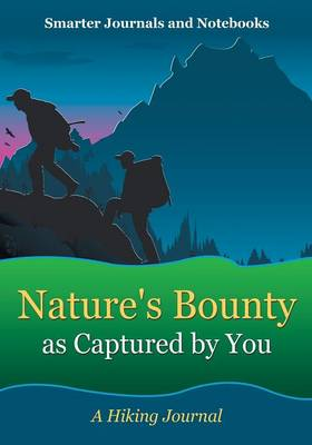 Nature's Bounty as Captured by You: A Hiking Journal (Paperback)