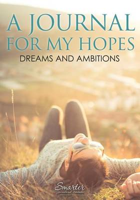 A Journal for My Hopes, Dreams and Ambitions (Paperback)