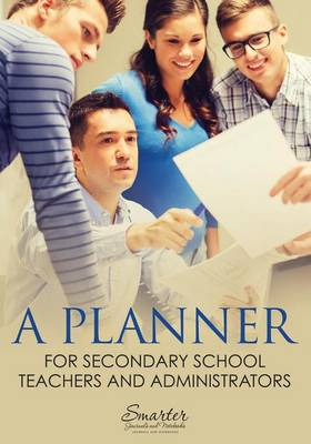 A Planner for Secondary School Teachers and Administrators (Paperback)
