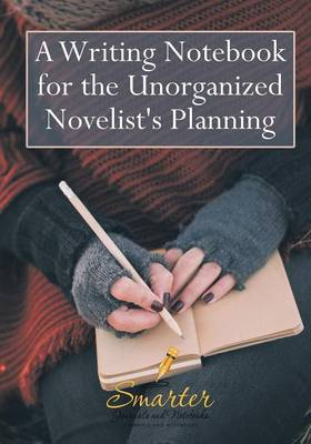 A Writing Notebook for the Unorganized Novelist's Planning (Paperback)