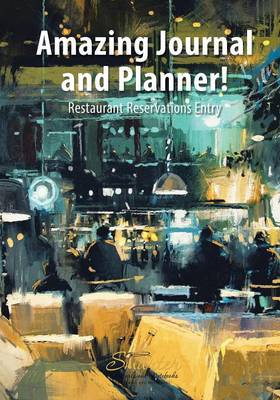 Amazing Journal and Planner! Restaurant Reservations Entry (Paperback)