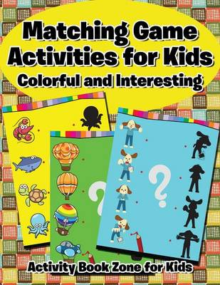 Matching Game Activities for Kids -- Colorful and Interesting (Paperback)