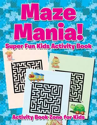 Maze Mania! Super Fun Kids Activity Book (Paperback)