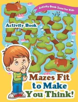 Mazes Fit to Make You Think! Activity Book (Paperback)