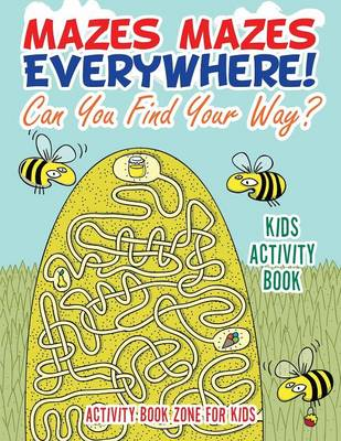 Mazes Mazes Everywhere! Can You Find Your Way? Kids Activity Book (Paperback)