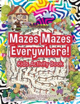 Mazes Mazes Everywhere! Kids Activity Book (Paperback)