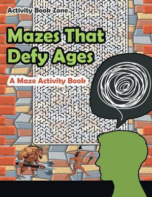 Mazes That Defy Ages. a Maze Activity Book (Paperback)