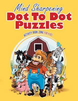 Mind Sharpening Dot to Dot Puzzles (Paperback)