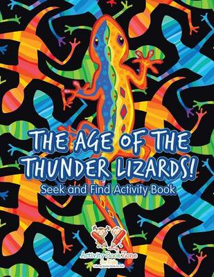The Age of the Thunder Lizards! Seek and Find Activity Book (Paperback)