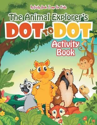 The Animal Explorer's Dot to Dot Activity Book (Paperback)