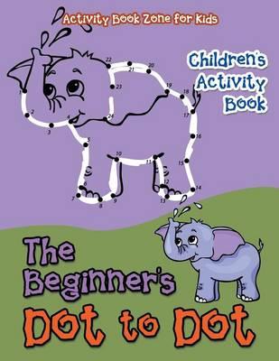 The Beginner's Dot to Dot Children's Activity Book (Paperback)