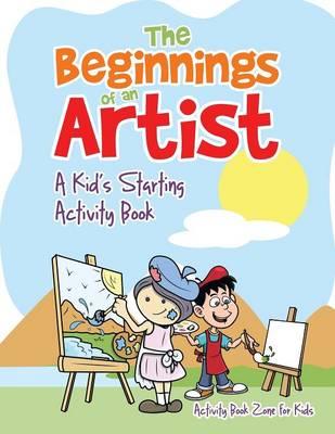 The Beginnings of an Artist: A Kid's Starting Activity Book (Paperback)