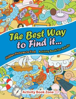 The Best Way to Find It...Hidden Pictures to Find Activity Book for Adults (Paperback)