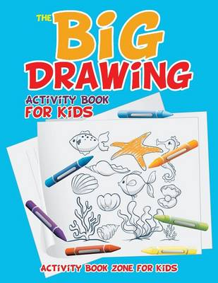 The Big Drawing Activity Book for Kids (Paperback)