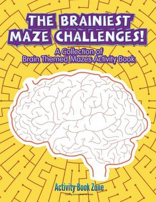The Brainiest Maze Challenges! a Collection of Brain Themed Mazes Activity Book (Paperback)