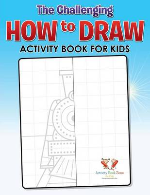 The Challenging How to Draw Activity Book for Kids Activity Book (Paperback)