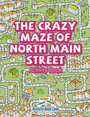The Crazy Maze of North Main Street Activity Book (Paperback)