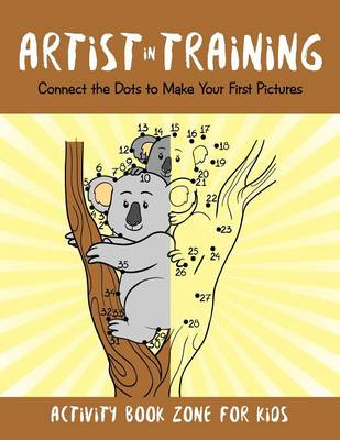Artist in Training: Connect the Dots to Make Your First Pictures (Paperback)