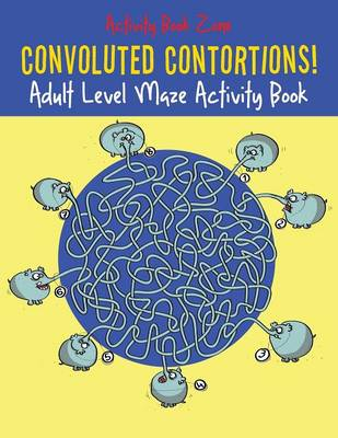Convoluted Contortions! Adult Level Maze Activity Book (Paperback)