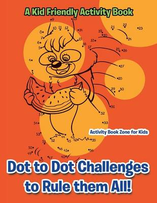 Dot to Dot Challenges to Rule Them All! a Kid Friendly Activity Book (Paperback)