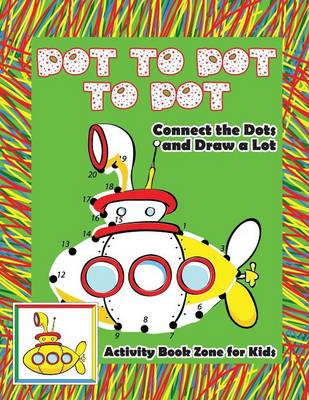 Dot to Dot to Dot: Connect the Dots and Draw a Lot (Paperback)