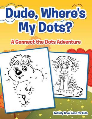 Dude, Where's My Dots? a Connect the Dots Adventure (Paperback)