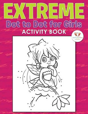 Extreme Dot to Dot for Girls Activity Book (Paperback)