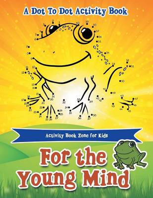 For the Young Mind: A Dot to Dot Activity Book (Paperback)