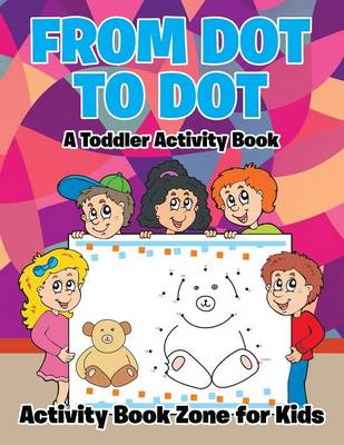 From Dot to Dot: A Toddler Activity Book (Paperback)