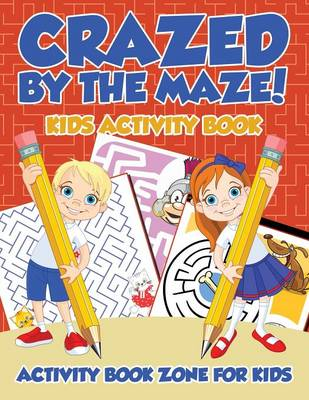Crazed by the Maze! Kids Activity Book (Paperback)
