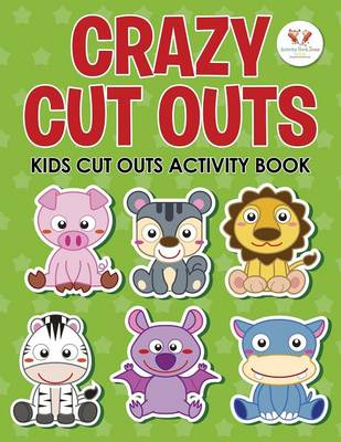 Crazy Cut Outs: Kids Cut Outs Activity Book (Paperback)