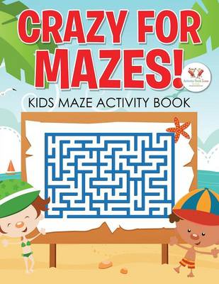 Crazy for Mazes! Kids Maze Activity Book (Paperback)