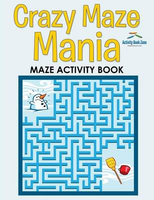 Crazy Maze Mania: Maze Activity Book (Paperback)