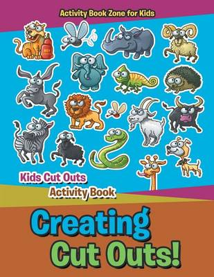 Creating Cut Outs! Kids Cut Outs Activity Book (Paperback)