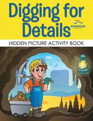 Digging for Details: Hidden Picture Activity Book (Paperback)