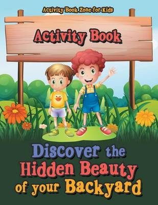 Discover the Hidden Beauty of Your Backyard Activity Book (Paperback)