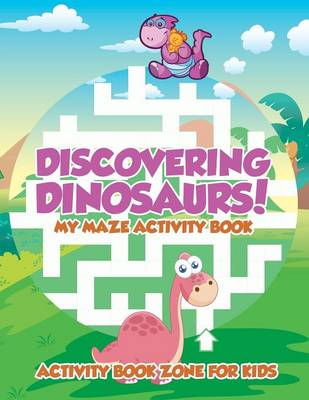 Discovering Dinosaurs! My Maze Activity Book (Paperback)