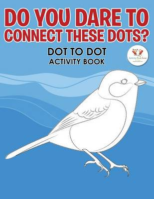 Do You Dare to Connect These Dots? Dot to Dot Activity Book (Paperback)