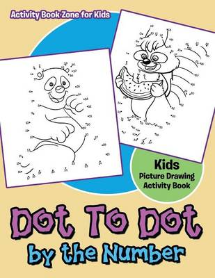 Dot to Dot by the Number Kids Picture Drawing Activity Book (Paperback)