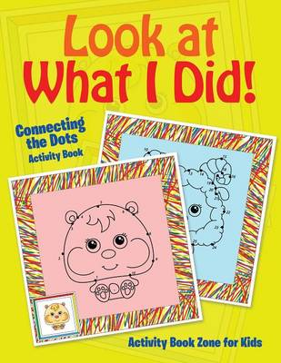 Look at What I Did! Connecting the Dots Activity Book (Paperback)