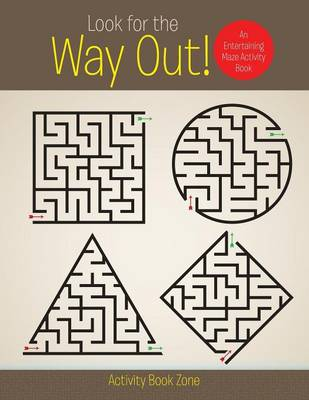 Look for the Way Out! an Entertaining Maze Activity Book (Paperback)