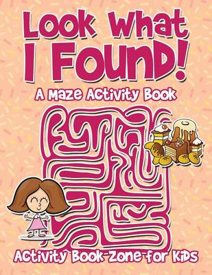 Look What I Found! a Maze Activity Book (Paperback)