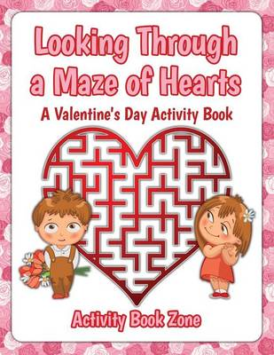 Looking Through a Maze of Hearts - A Valentine's Day Activity Book (Paperback)