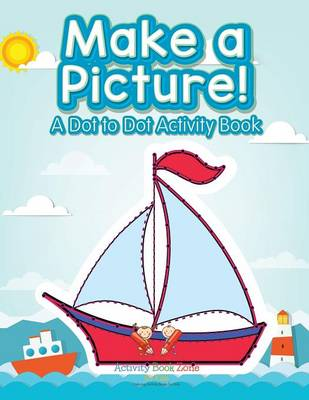 Make a Picture! a Dot to Dot Activity Book (Paperback)