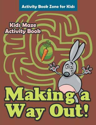 Making a Way Out! Kids Maze Activity Book (Paperback)