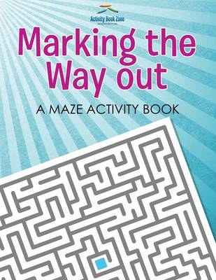 Marking the Way Out - A Maze Activity Book (Paperback)